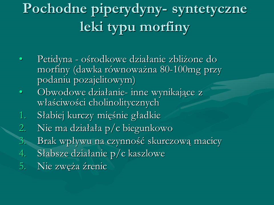 Pochodne piperydyny- syntetyczne leki typu morfiny Petidyna - ośrodkowe działanie zbliżone do morfiny (dawka równoważna 80-100mg przy podaniu pozajeli