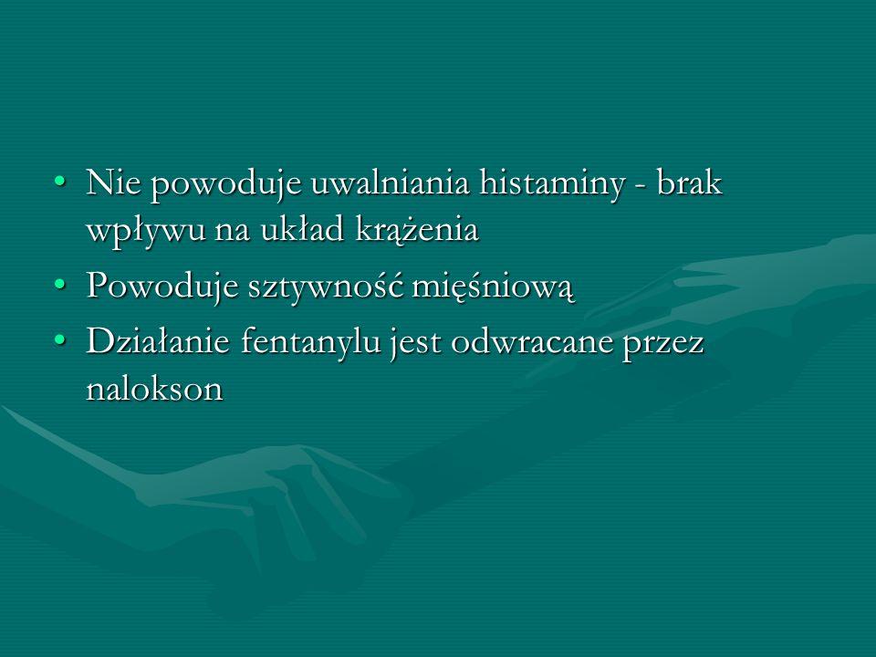 Nie powoduje uwalniania histaminy - brak wpływu na układ krążeniaNie powoduje uwalniania histaminy - brak wpływu na układ krążenia Powoduje sztywność