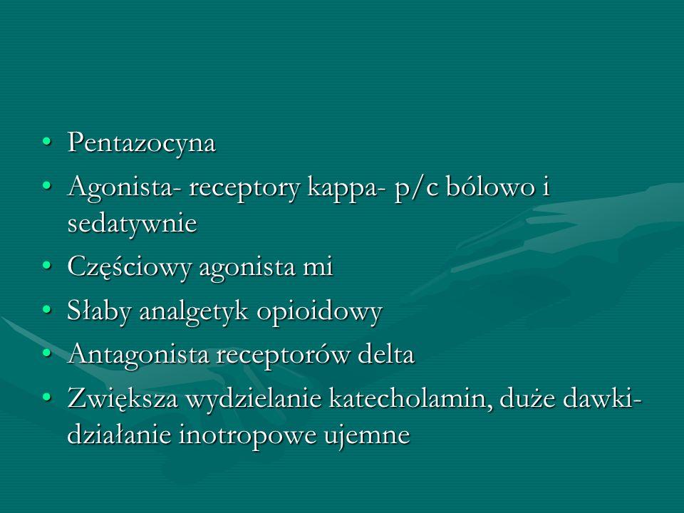 PentazocynaPentazocyna Agonista- receptory kappa- p/c bólowo i sedatywnieAgonista- receptory kappa- p/c bólowo i sedatywnie Częściowy agonista miCzęśc