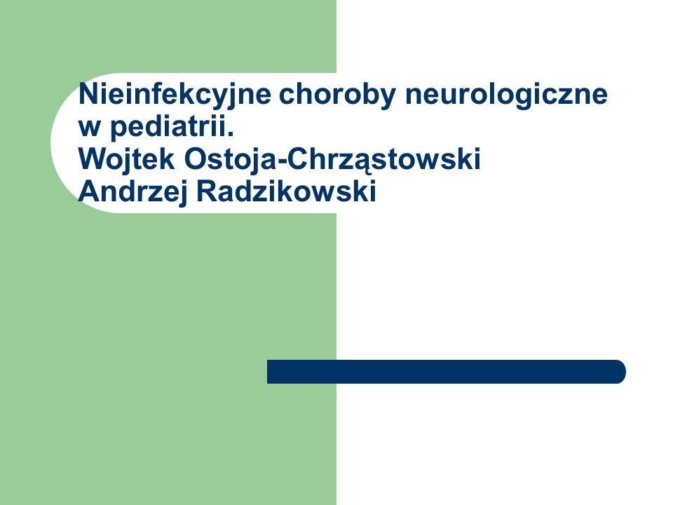 Nieinfekcyjne choroby neurologiczne w pediatrii. Wojtek Ostoja-Chrząstowski Andrzej Radzikowski