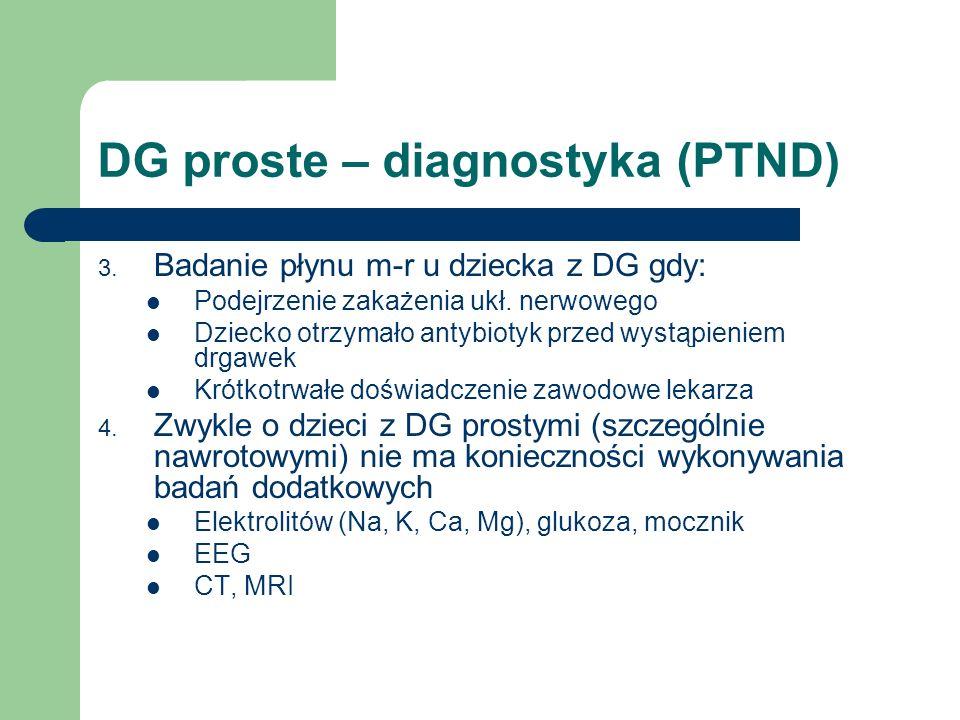 DG proste – diagnostyka (PTND) 3. Badanie płynu m-r u dziecka z DG gdy: Podejrzenie zakażenia ukł. nerwowego Dziecko otrzymało antybiotyk przed wystąp