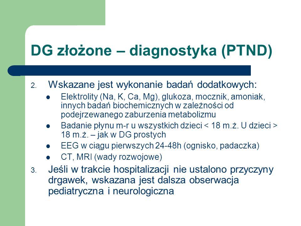 DG złożone – diagnostyka (PTND) 2. Wskazane jest wykonanie badań dodatkowych: Elektrolity (Na, K, Ca, Mg), glukoza, mocznik, amoniak, innych badań bio