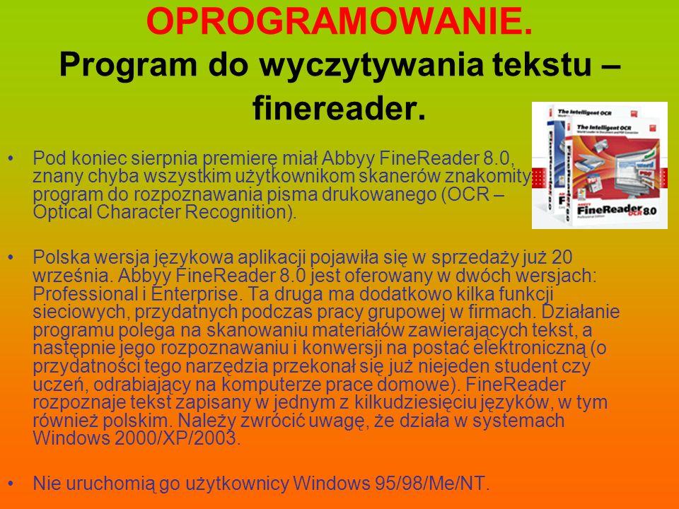 OPROGRAMOWANIE. Program do wyczytywania tekstu – finereader. Pod koniec sierpnia premierę miał Abbyy FineReader 8.0, znany chyba wszystkim użytkowniko