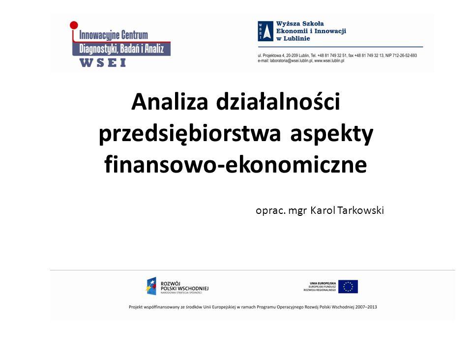 Analiza działalności przedsiębiorstwa aspekty finansowo-ekonomiczne oprac. mgr Karol Tarkowski