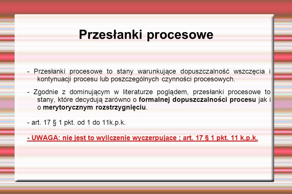 Przesłanki procesowe - Przesłanki procesowe to stany warunkujące dopuszczalność wszczęcia i kontynuacji procesu lub poszczególnych czynności procesowych.
