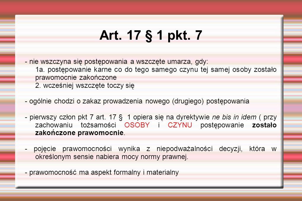 Art.17 § 1 pkt. 7 - nie wszczyna się postępowania a wszczęte umarza, gdy: 1a.