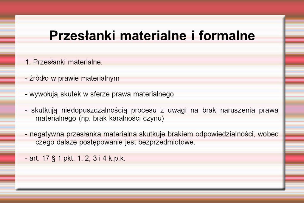 Przesłanki materialne i formalne 1. Przesłanki materialne.