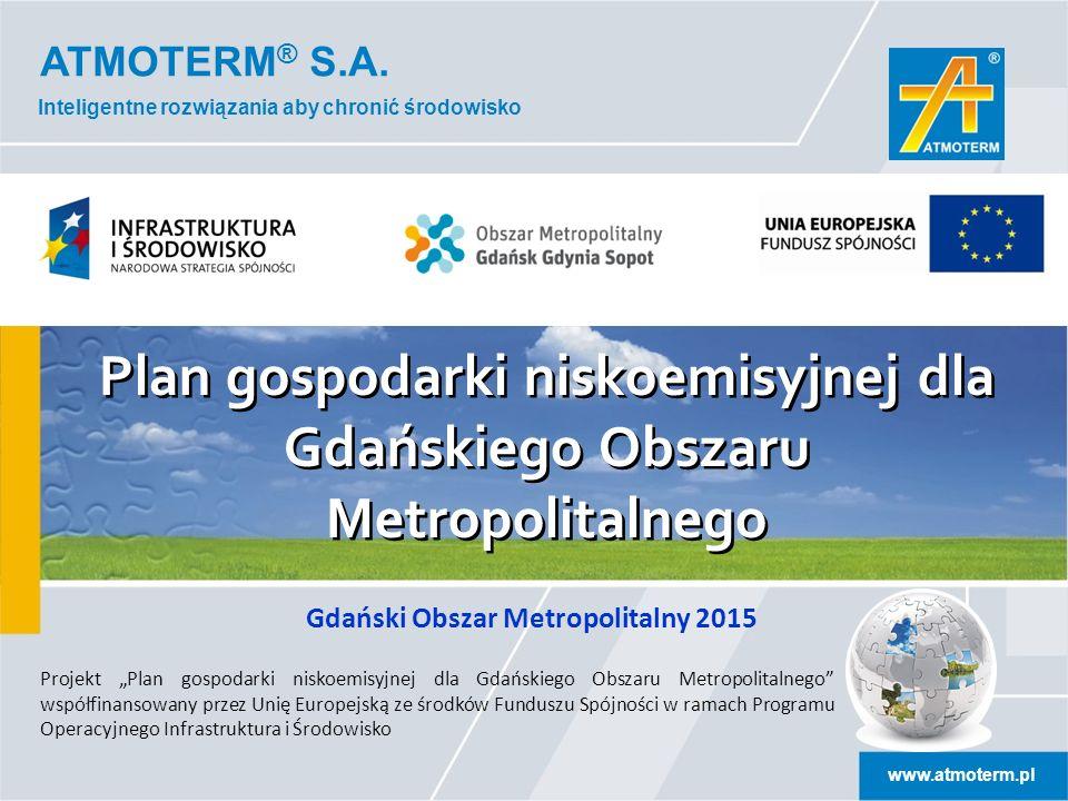 ATMOTERM ® S.A. www.atmoterm.pl Inteligentne rozwiązania aby chronić środowisko Gdański Obszar Metropolitalny 2015 Plan gospodarki niskoemisyjnej dla