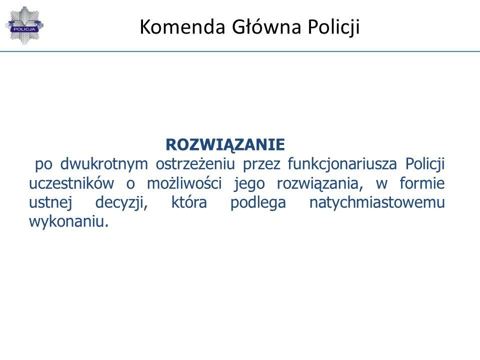 Komenda Główna Policji ROZWIĄZANIE po dwukrotnym ostrzeżeniu przez funkcjonariusza Policji uczestników o możliwości jego rozwiązania, w formie ustnej