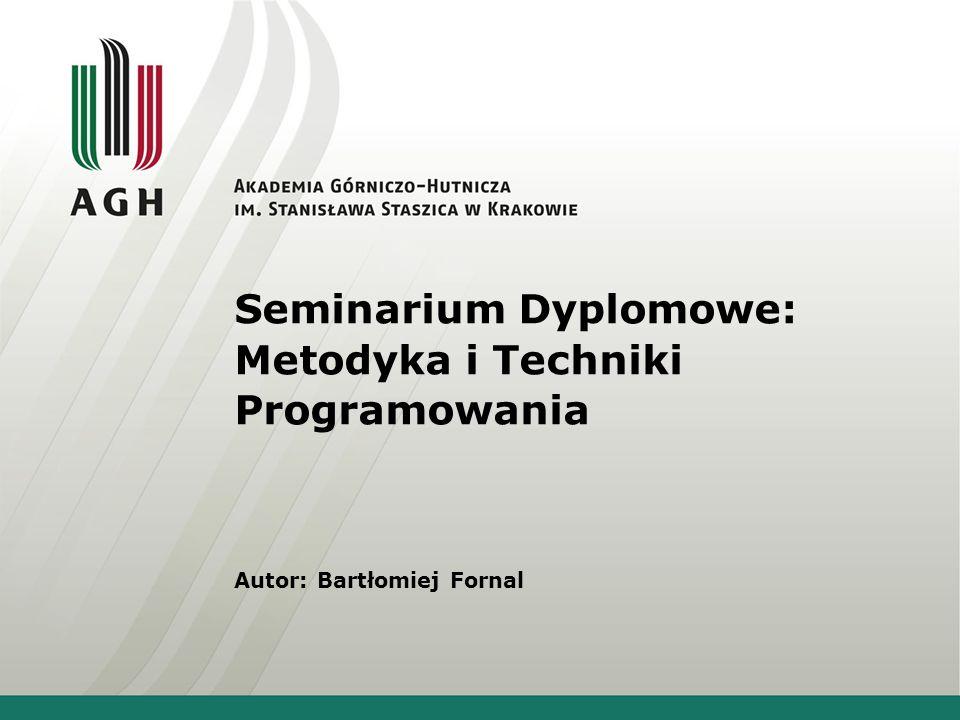 Seminarium Dyplomowe: Metodyka i Techniki Programowania Autor: Bartłomiej Fornal