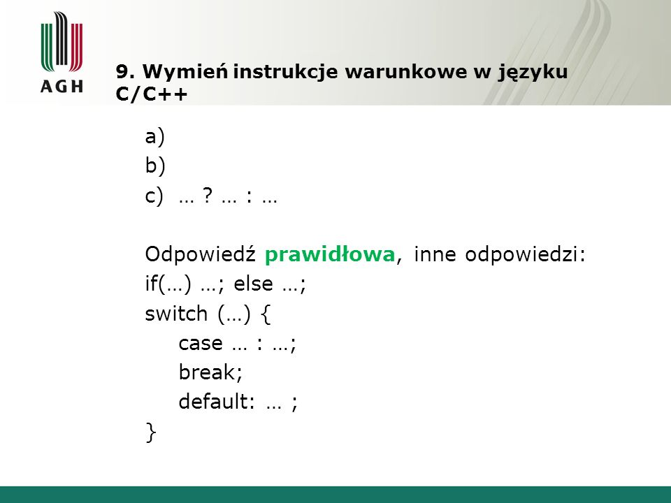 9.Wymień instrukcje warunkowe w języku C/C++ a) b) c)… .