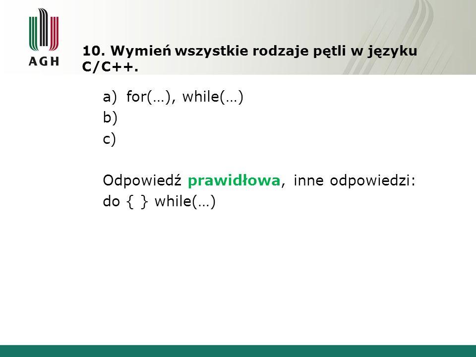 10.Wymień wszystkie rodzaje pętli w języku C/C++.