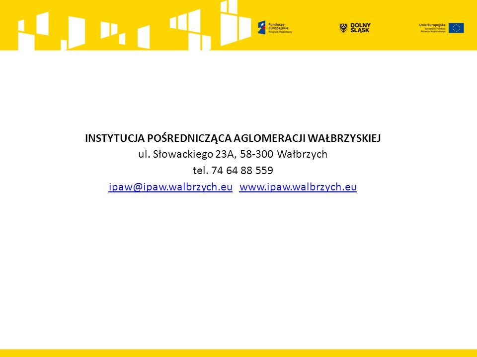 INSTYTUCJA POŚREDNICZĄCA AGLOMERACJI WAŁBRZYSKIEJ ul. Słowackiego 23A, 58-300 Wałbrzych tel. 74 64 88 559 ipaw@ipaw.walbrzych.eu www.ipaw.walbrzych.eu