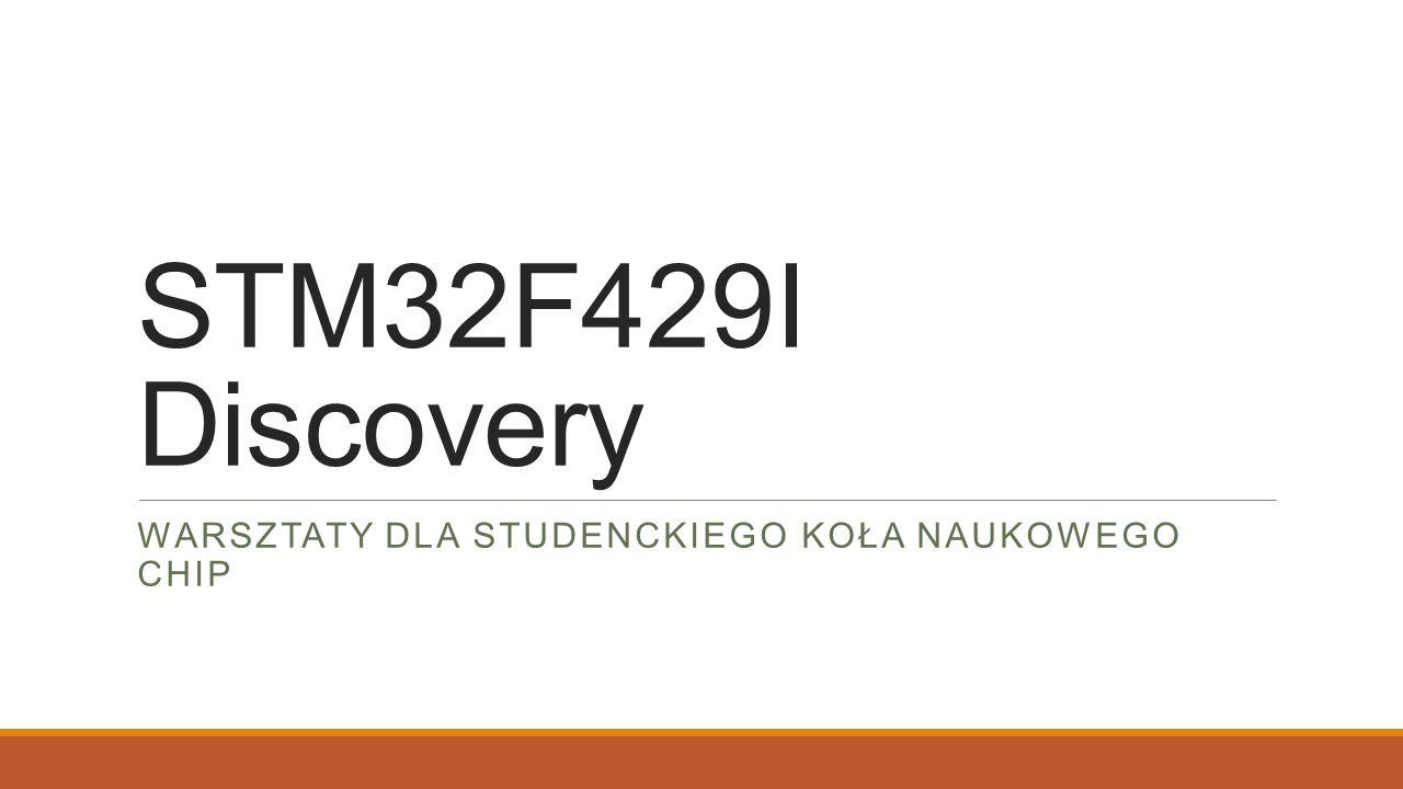 STM32F429I Discovery WARSZTATY DLA STUDENCKIEGO KOŁA NAUKOWEGO CHIP