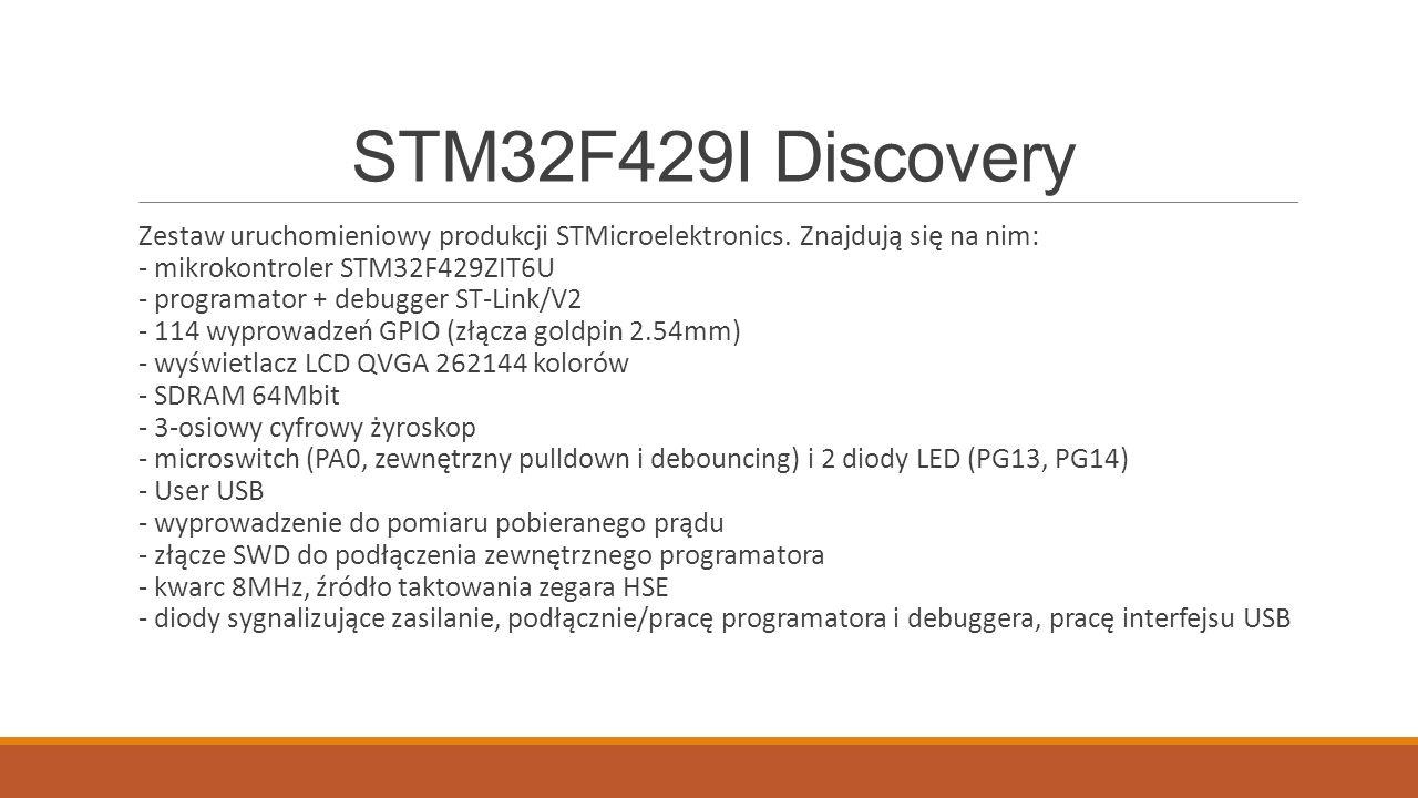 STM32F429I Discovery Zestaw uruchomieniowy produkcji STMicroelektronics. Znajdują się na nim: - mikrokontroler STM32F429ZIT6U - programator + debugger