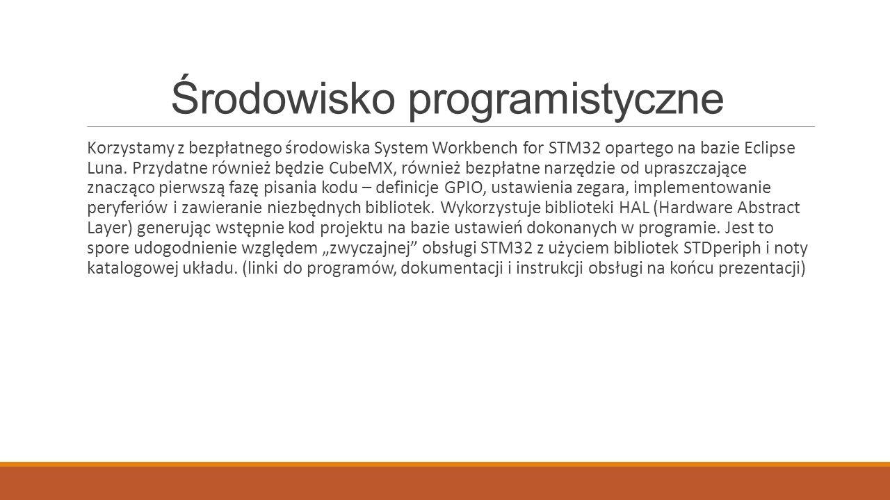 Środowisko programistyczne Korzystamy z bezpłatnego środowiska System Workbench for STM32 opartego na bazie Eclipse Luna. Przydatne również będzie Cub