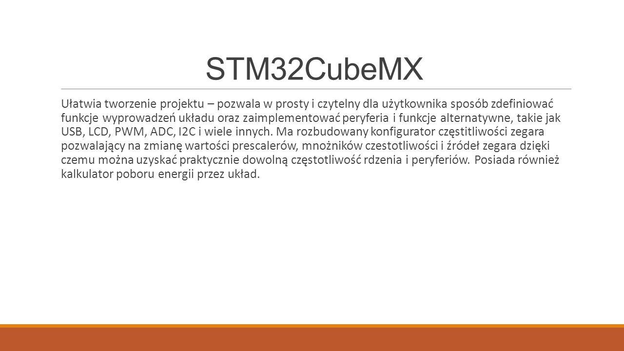 STM32CubeMX Ułatwia tworzenie projektu – pozwala w prosty i czytelny dla użytkownika sposób zdefiniować funkcje wyprowadzeń układu oraz zaimplementować peryferia i funkcje alternatywne, takie jak USB, LCD, PWM, ADC, I2C i wiele innych.