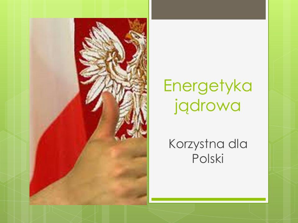 Energetyka jądrowa Korzystna dla Polski