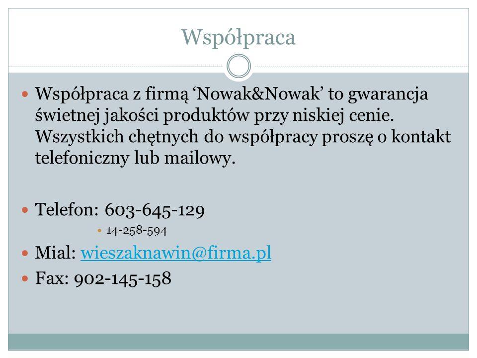 Współpraca Współpraca z firmą 'Nowak&Nowak' to gwarancja świetnej jakości produktów przy niskiej cenie.
