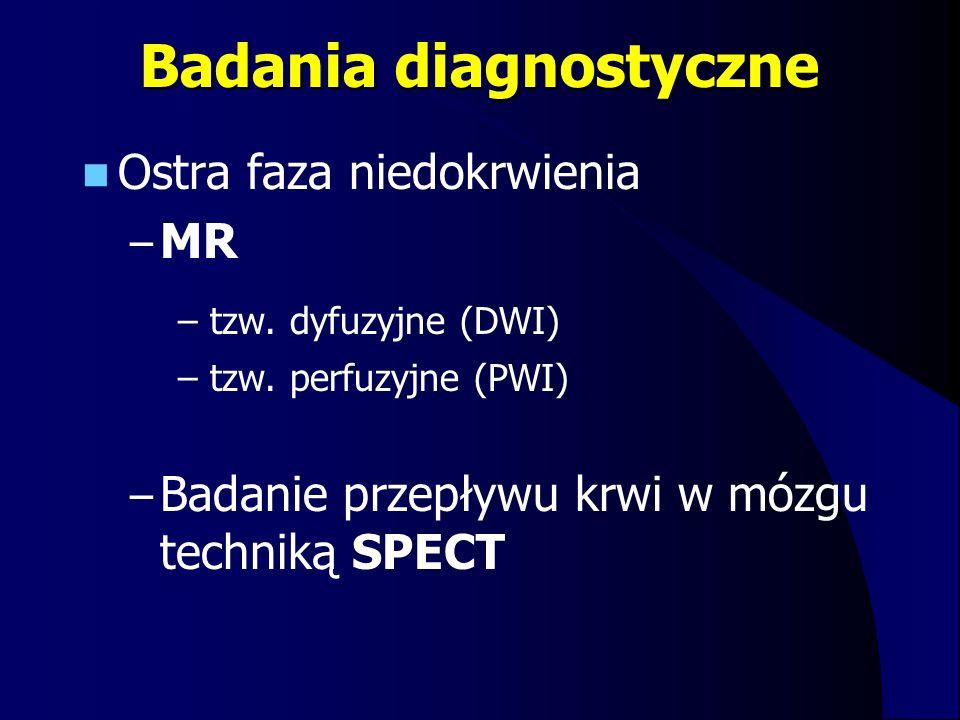 Badania diagnostyczne Ostra faza niedokrwienia – MR – tzw. dyfuzyjne (DWI) – tzw. perfuzyjne (PWI) – Badanie przepływu krwi w mózgu techniką SPECT