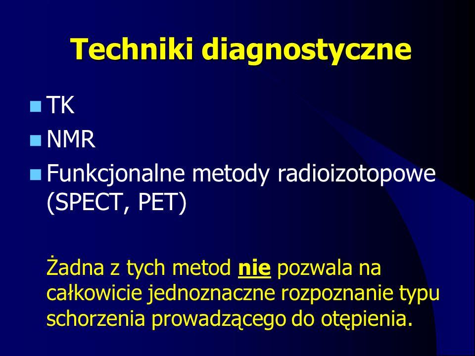 Techniki diagnostyczne TK NMR Funkcjonalne metody radioizotopowe (SPECT, PET) Żadna z tych metod nie pozwala na całkowicie jednoznaczne rozpoznanie ty