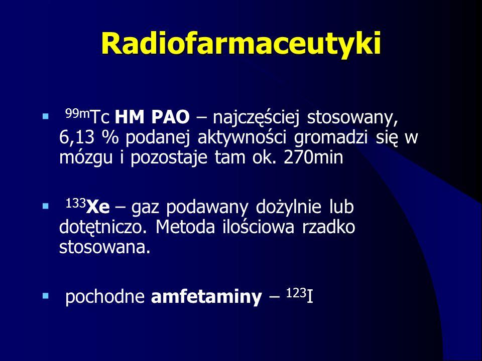 Radiofarmaceutyki  99m Tc HM PAO – najczęściej stosowany, 6,13 % podanej aktywności gromadzi się w mózgu i pozostaje tam ok. 270min  133 Xe – gaz po