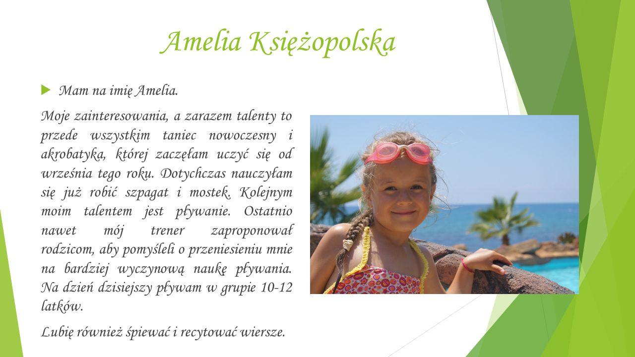 Amelia Księżopolska  Mam na imię Amelia.