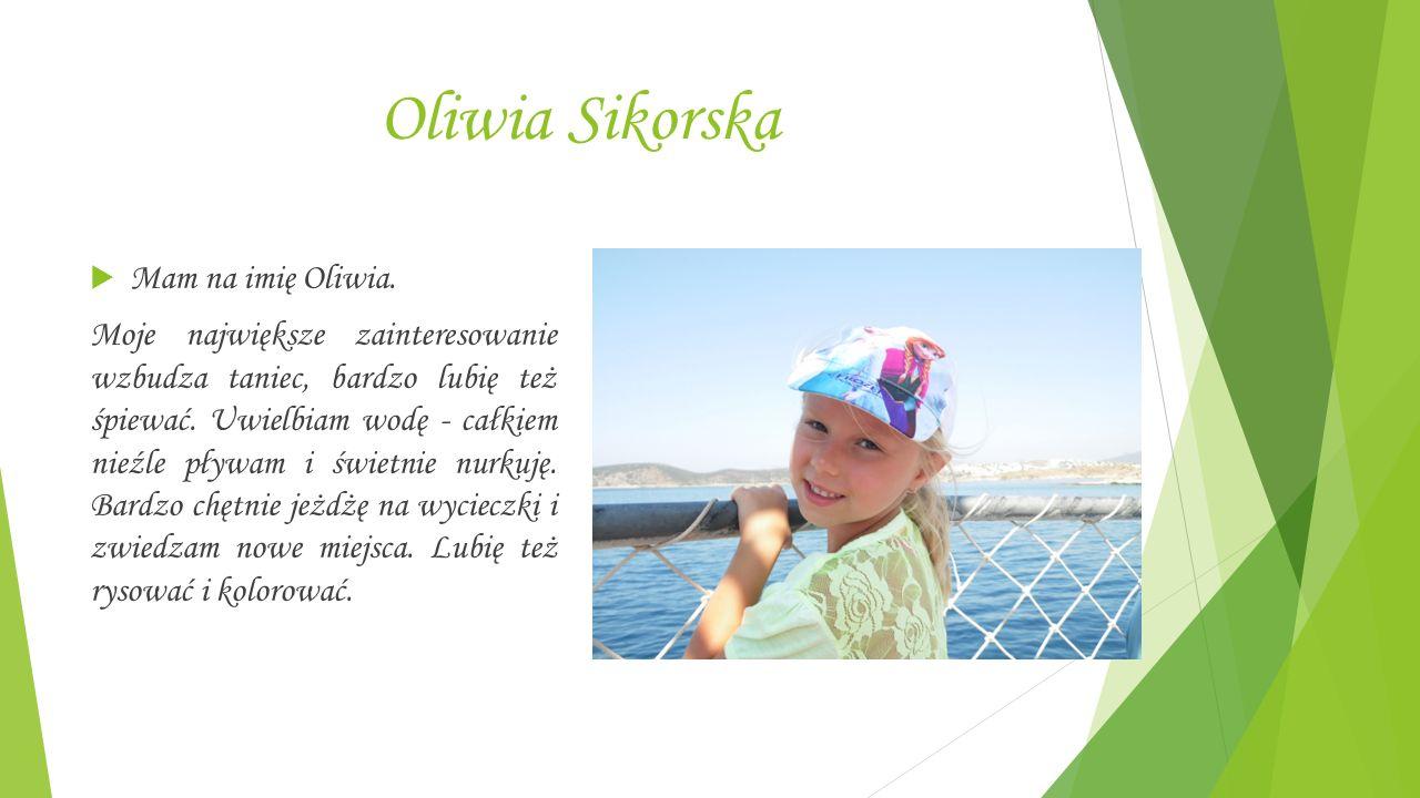 Oliwia Sikorska  Mam na imię Oliwia.