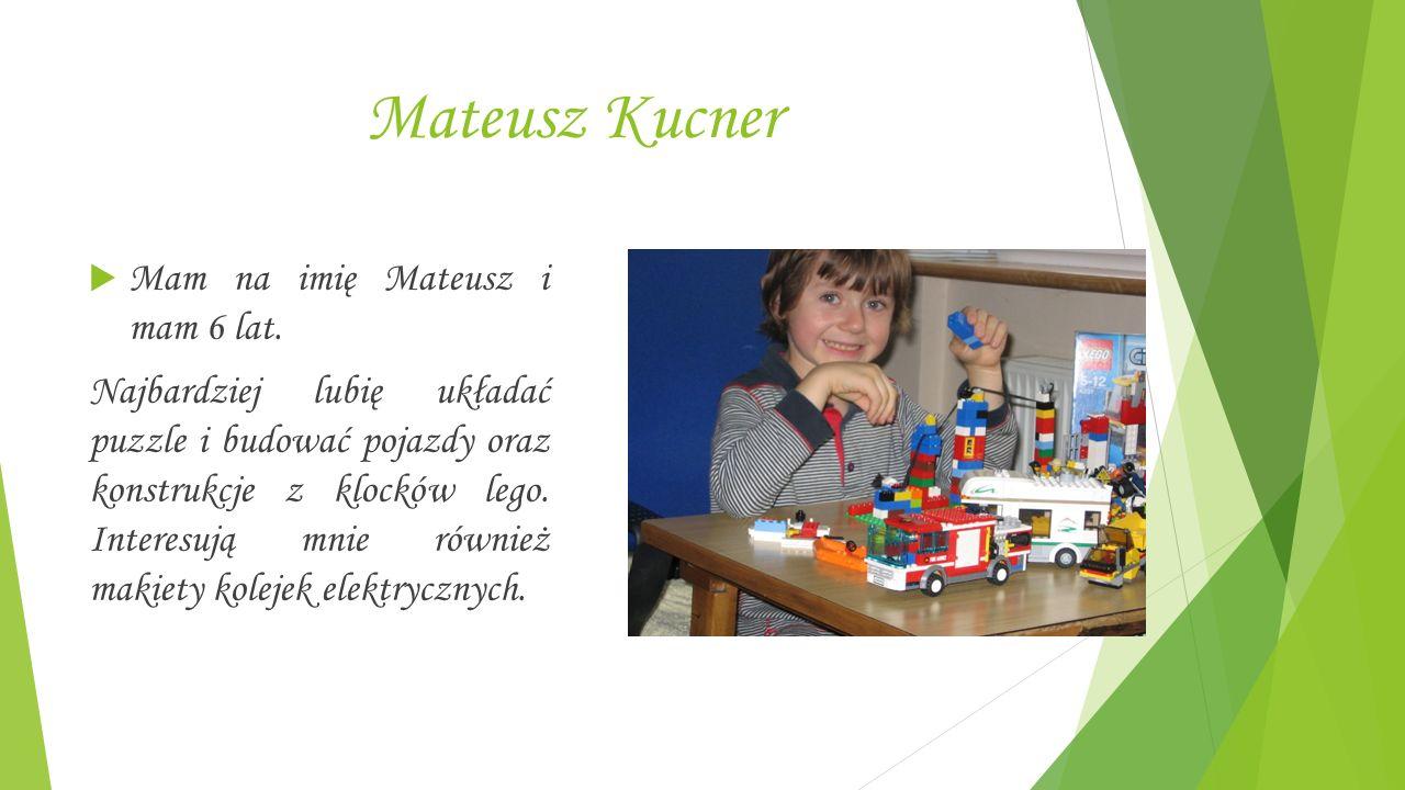 Mateusz Kucner  Mam na imię Mateusz i mam 6 lat.