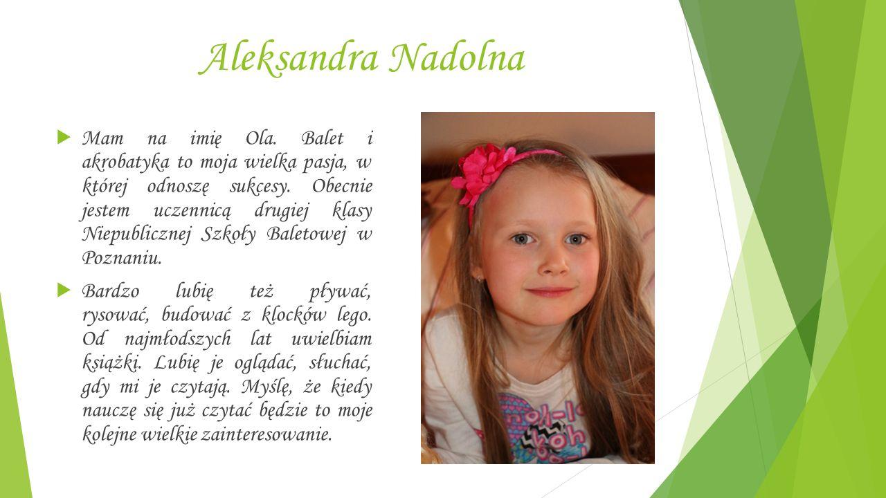 Aleksandra Nadolna  Mam na imię Ola.