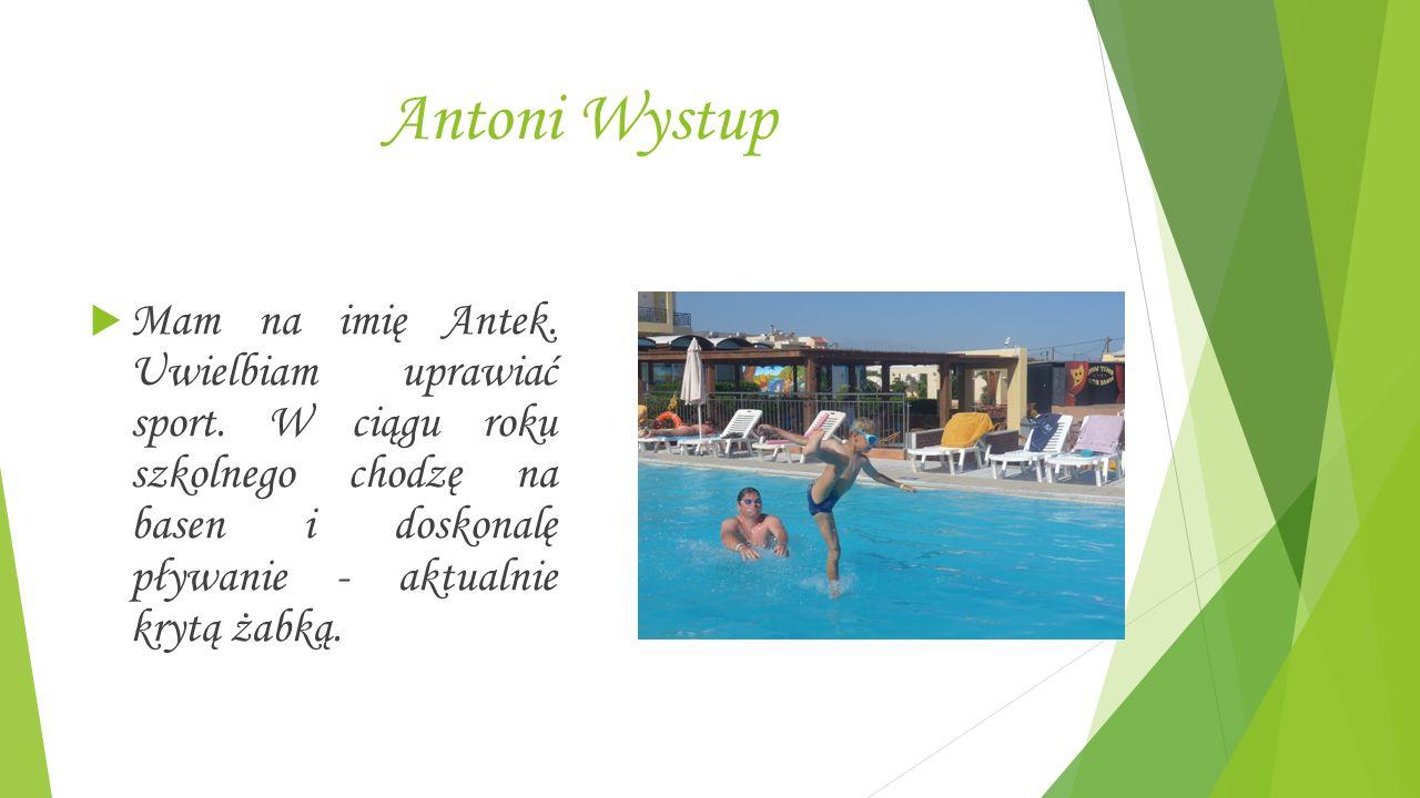 Antoni Wystup  Mam na imię Antek. Uwielbiam uprawiać sport.