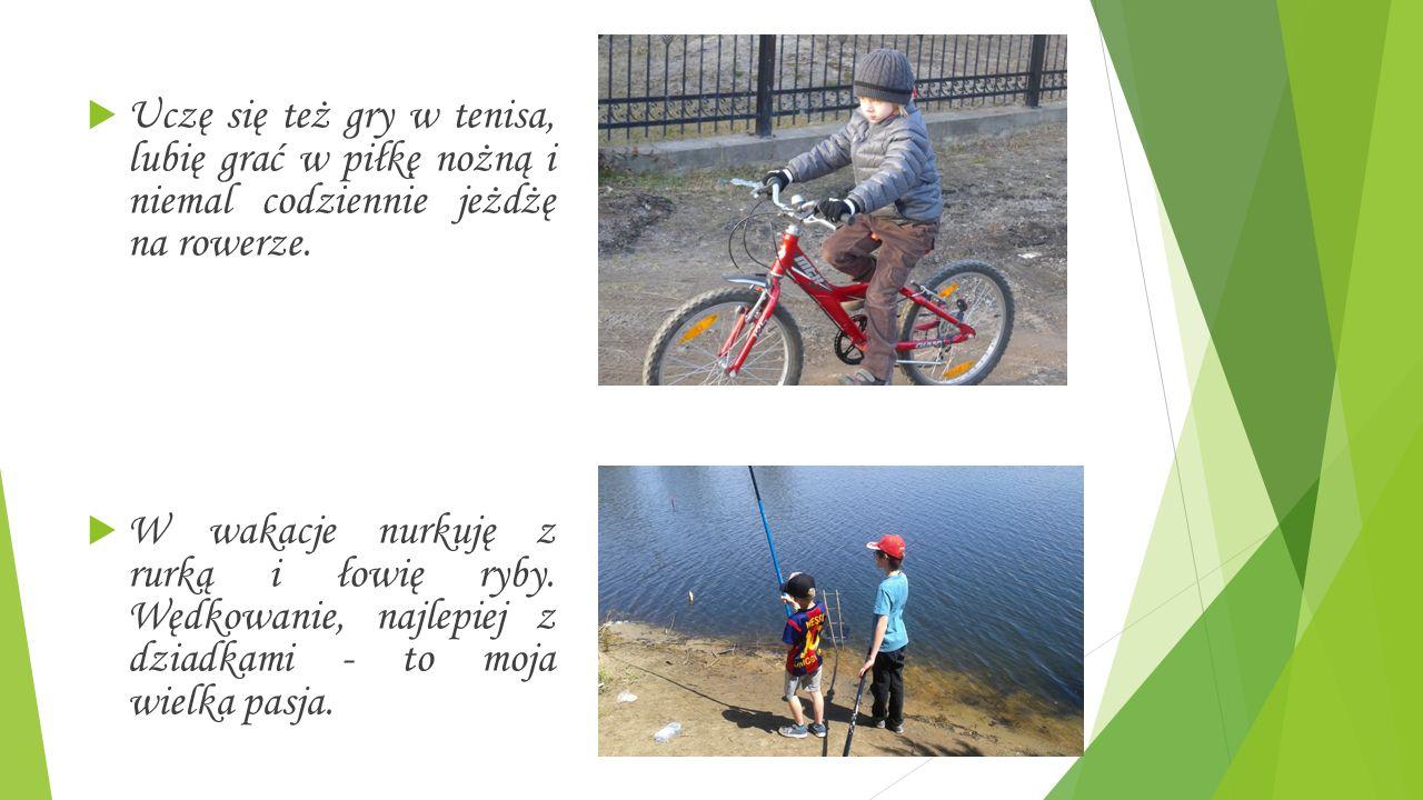  Uczę się też gry w tenisa, lubię grać w piłkę nożną i niemal codziennie jeżdżę na rowerze.
