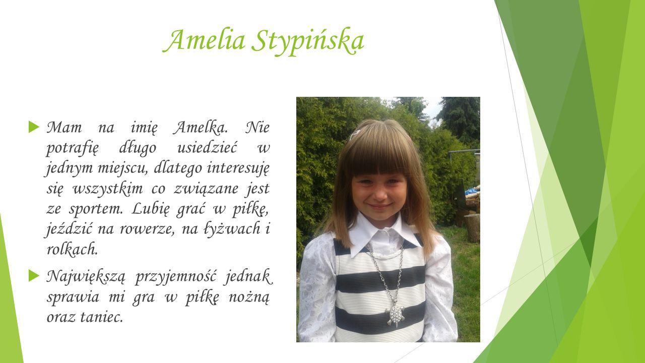 Amelia Stypińska  Mam na imię Amelka.