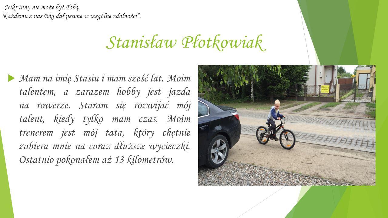 Stanisław Płotkowiak  Mam na imię Stasiu i mam sześć lat.