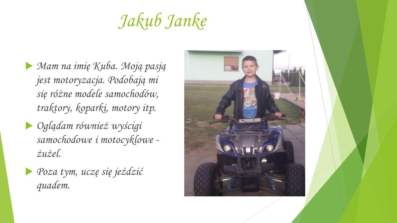 Jakub Janke  Mam na imię Kuba. Moją pasją jest motoryzacja.