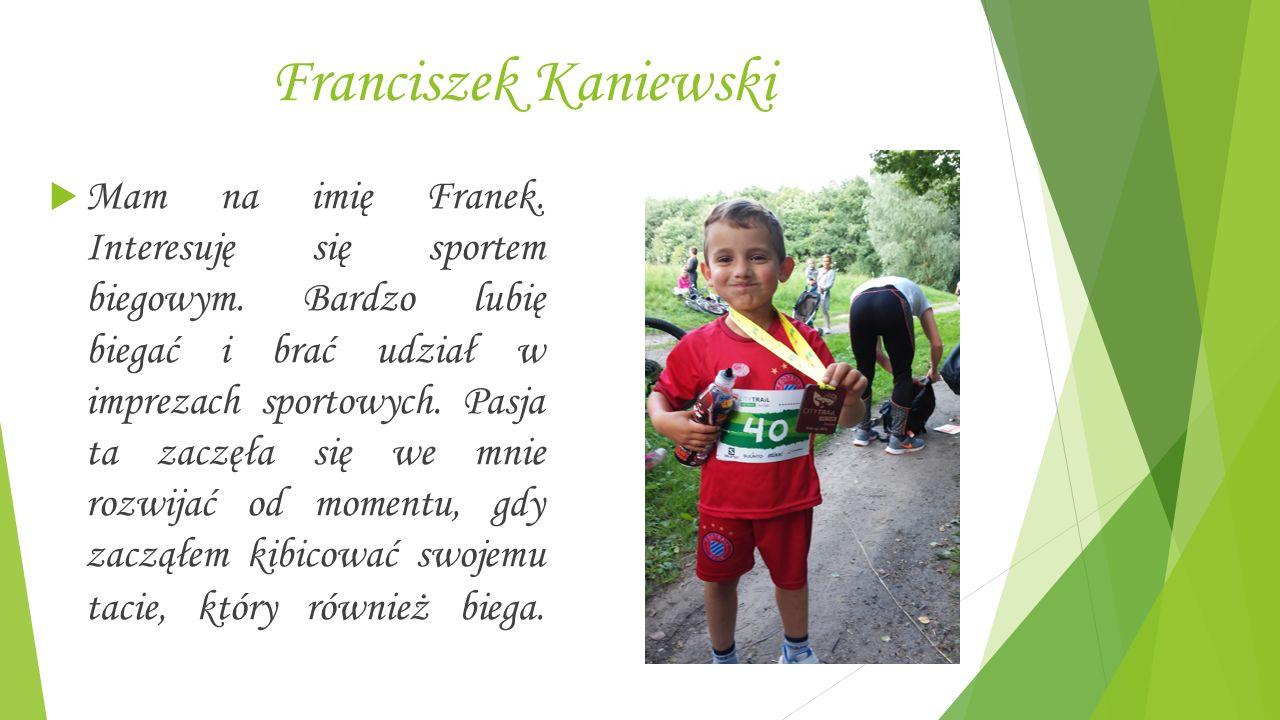 Franciszek Kaniewski  Mam na imię Franek. Interesuję się sportem biegowym.