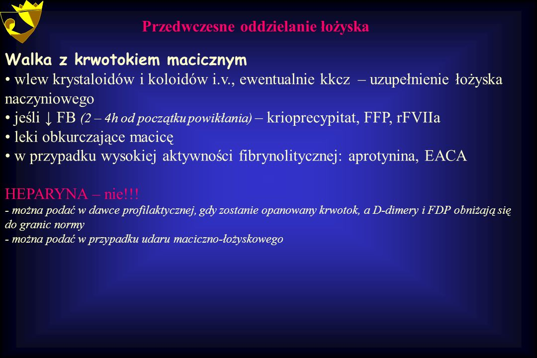 Walka z krwotokiem macicznym wlew krystaloidów i koloidów i.v., ewentualnie kkcz – uzupełnienie łożyska naczyniowego jeśli ↓ FB (2 – 4h od początku po
