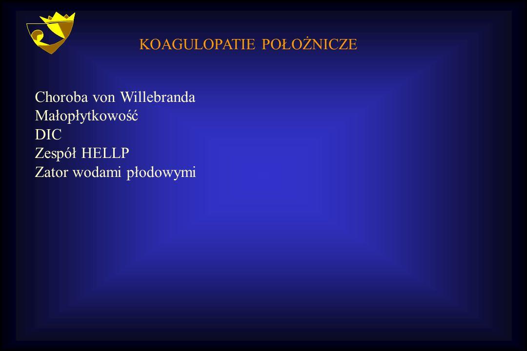 KOAGULOPATIE POŁOŻNICZE Choroba von Willebranda Małopłytkowość DIC Zespół HELLP Zator wodami płodowymi