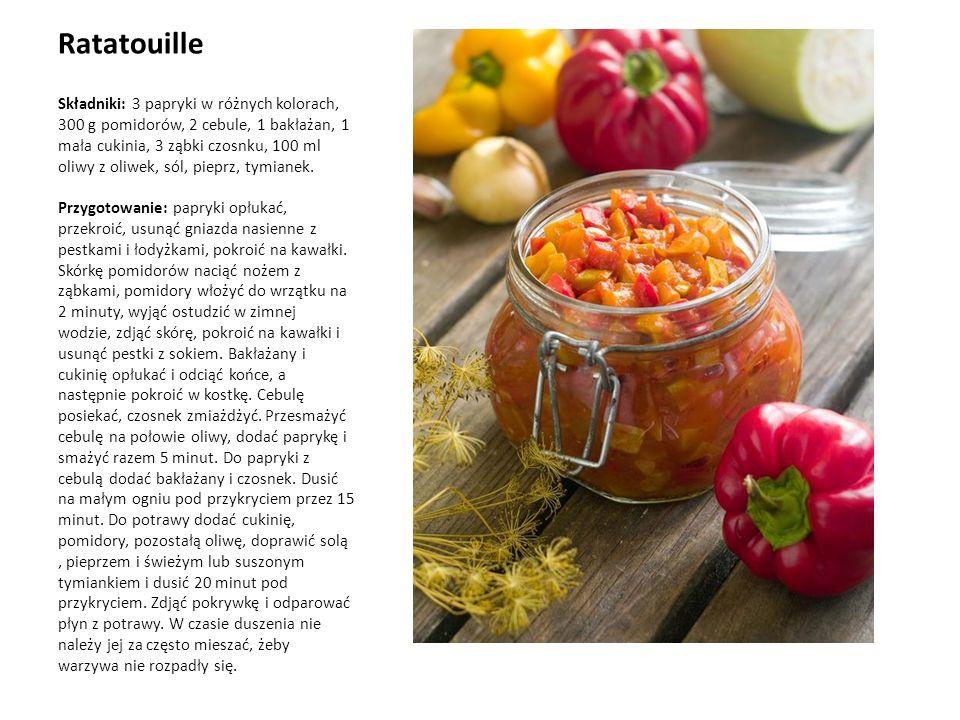 Ratatouille Składniki: 3 papryki w różnych kolorach, 300 g pomidorów, 2 cebule, 1 bakłażan, 1 mała cukinia, 3 ząbki czosnku, 100 ml oliwy z oliwek, sól, pieprz, tymianek.