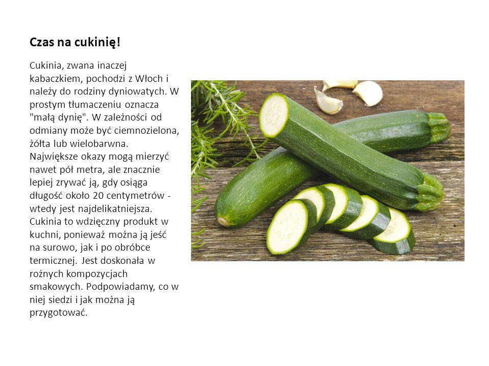 Czas na cukinię! Cukinia, zwana inaczej kabaczkiem, pochodzi z Włoch i należy do rodziny dyniowatych. W prostym tłumaczeniu oznacza