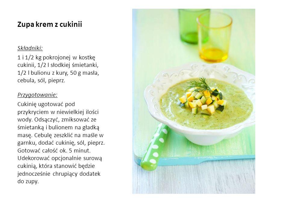 Zupa krem z cukinii Składniki: 1 i 1/2 kg pokrojonej w kostkę cukinii, 1/2 l słodkiej śmietanki, 1/2 l bulionu z kury, 50 g masła, cebula, sól, pieprz