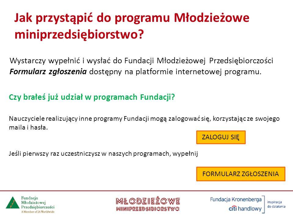 Wystarczy wypełnić i wysłać do Fundacji Młodzieżowej Przedsiębiorczości Formularz zgłoszenia dostępny na platformie internetowej programu. Czy brałeś