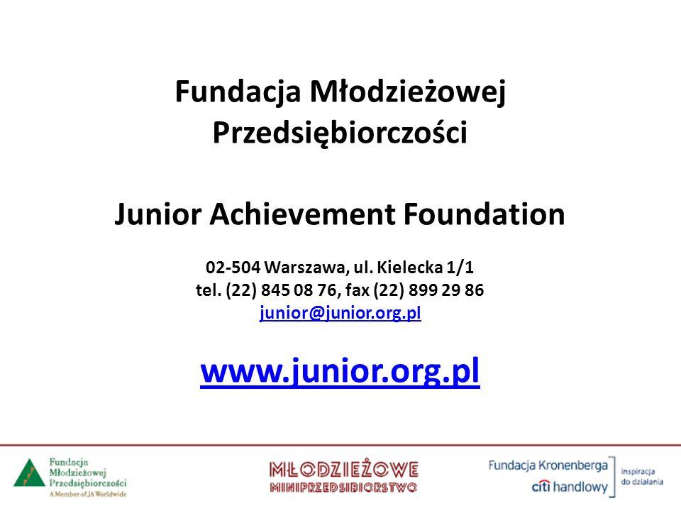 Fundacja Młodzieżowej Przedsiębiorczości Junior Achievement Foundation 02-504 Warszawa, ul. Kielecka 1/1 tel. (22) 845 08 76, fax (22) 899 29 86 junio