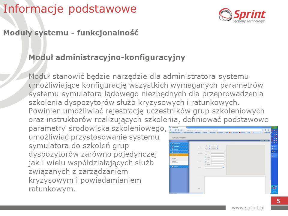 www.sprint.pl 16 W projekcie z firmy Sprint zaangażowany jest Pion Innowacji:  Zespół w Gdańsku (Moduł Morze)  Zespół w Olsztynie (Moduł Ląd) Prace przewidziane są do końca marca 2011 roku.
