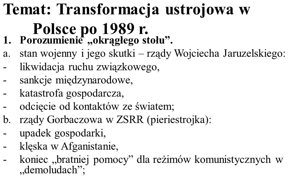 """Temat: Transformacja ustrojowa w Polsce po 1989 r. 1.Porozumienie """"okrągłego stołu"""". a.stan wojenny i jego skutki – rządy Wojciecha Jaruzelskiego: -li"""