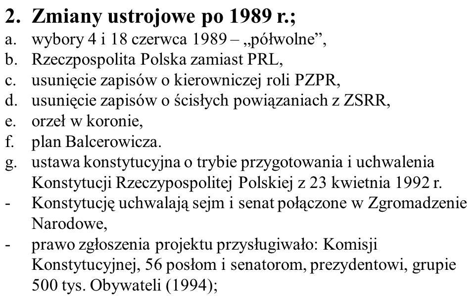"""2.Zmiany ustrojowe po 1989 r.; a.wybory 4 i 18 czerwca 1989 – """"półwolne"""", b.Rzeczpospolita Polska zamiast PRL, c.usunięcie zapisów o kierowniczej roli"""
