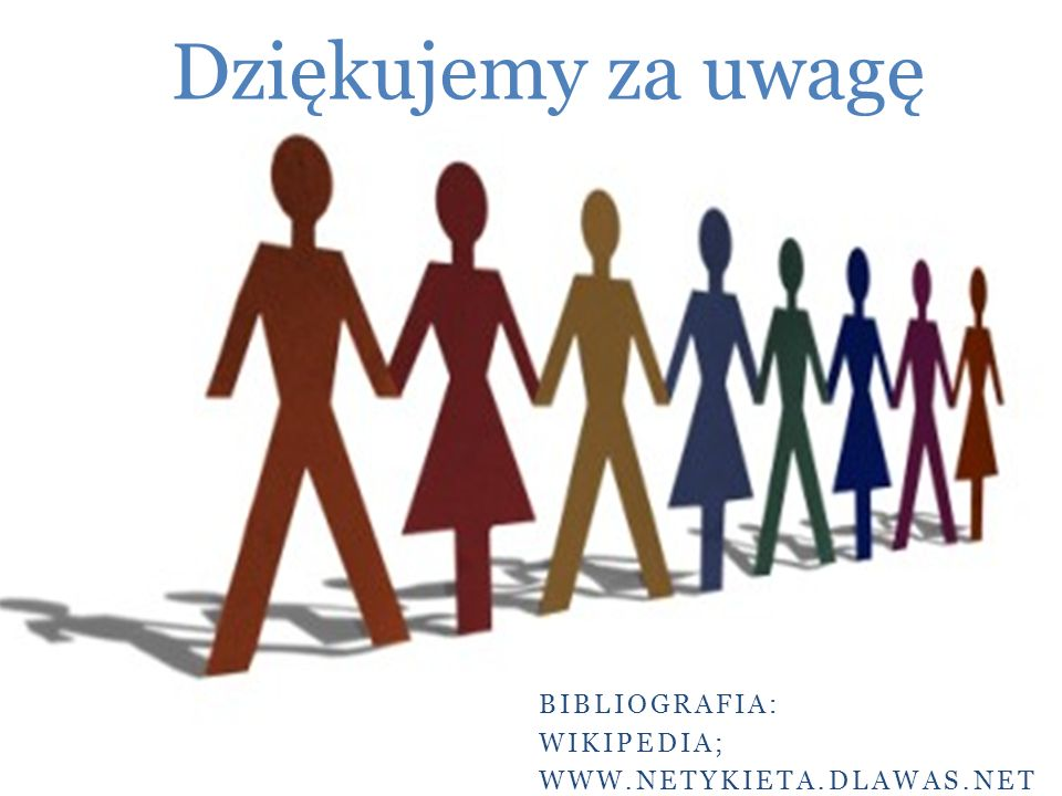 BIBLIOGRAFIA: WIKIPEDIA; WWW.NETYKIETA.DLAWAS.NET Dziękujemy za uwagę