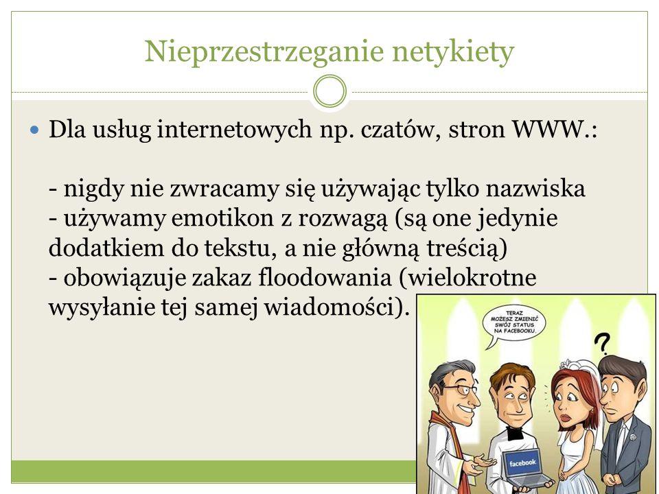 Nieprzestrzeganie netykiety Dla usług internetowych np.