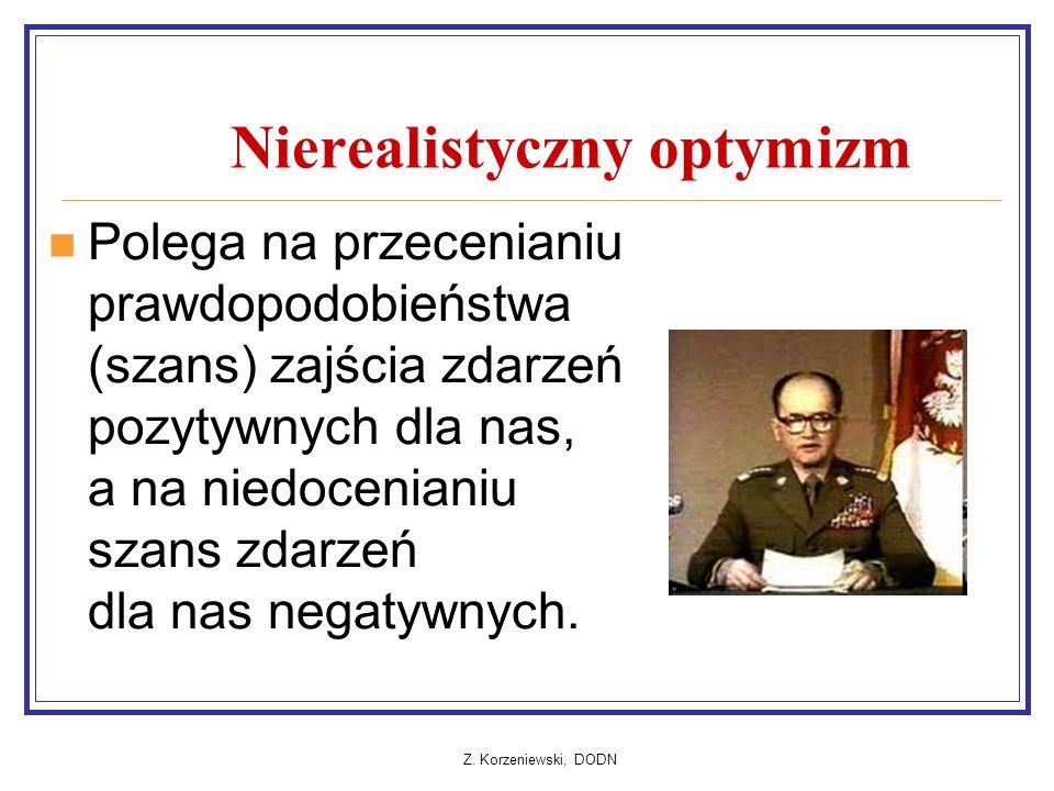 Z. Korzeniewski, DODN Nierealistyczny optymizm Polega na przecenianiu prawdopodobieństwa (szans) zajścia zdarzeń pozytywnych dla nas, a na niedocenian