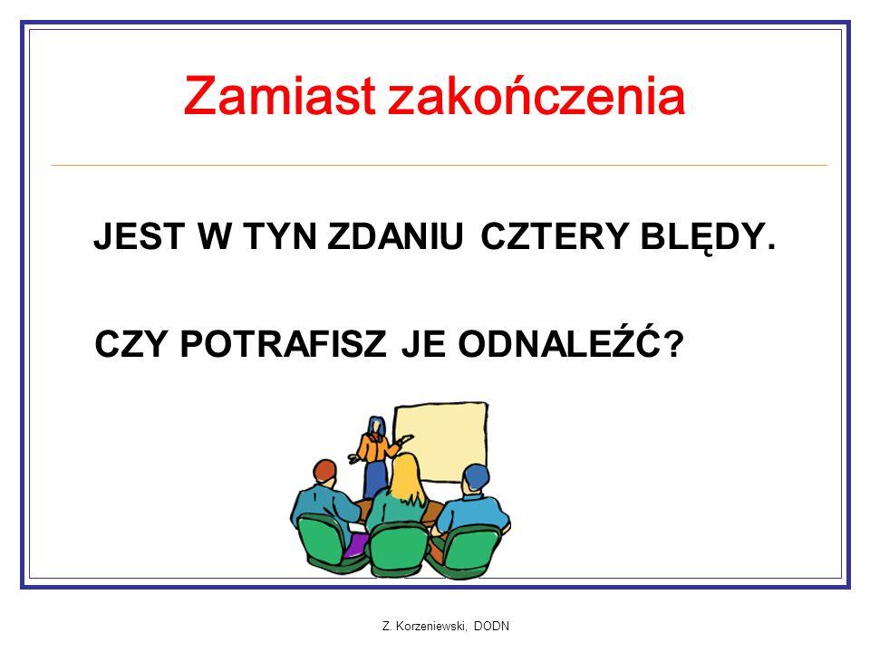 Z. Korzeniewski, DODN Zamiast zakończenia JEST W TYN ZDANIU CZTERY BLĘDY.